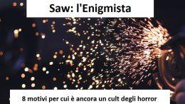 Saw: l'Enigmista, 8 motivi per cui è ancora un cult del cinema horror